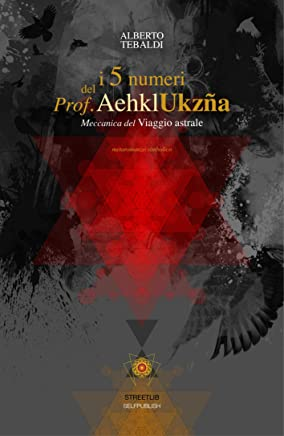 i 5 numeri del Prof. Aehkl Ukzña: Meccanica del Viaggio Astrale