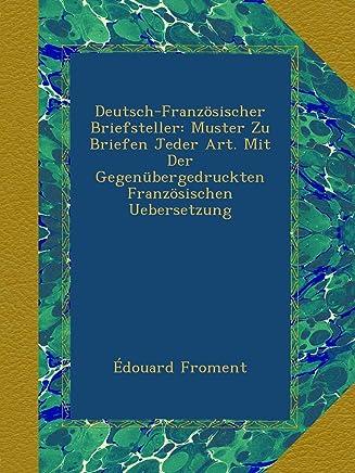 Deutsch-Französischer Briefsteller: Muster Zu Briefen Jeder Art. Mit Der Gegenübergedruckten Französischen Uebersetzung