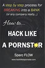 How to Hack Like a PORNSTAR: A step by step process for breaking into a BANK (Hacking the planet)