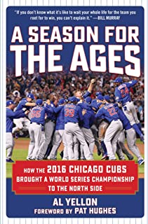 A Season for the Ages: How the 2016 Chicago Cubs Brought a World Series Championship to the North Side