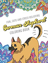 Fun Cute And Stress Relieving German Shepherd Coloring Book: Find Relaxation And Mindfulness By Coloring the Stress Away With Beautiful Black and ... Perfect Gag Gift Birthday Present or Holidays