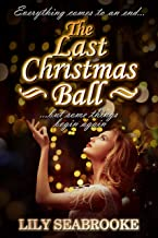 The Last Christmas Ball: A Second Chance Christmas Romance (The Christmas Ball Romances Book 2)