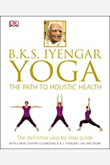BKS Iyengar Yoga The Path to Holistic Health: The Definitive Step-by-Step Guide Kindle Edition