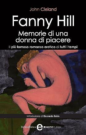 Fanny Hill. Memorie di una donna di piacere. Il più famoso romanzo erotico di tutti i tempi (eNewton Classici)