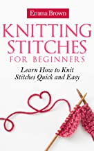 Knitting Stitches: Learn How to Knit Stitches Quick and Easy (Knitting Stitches Patterns Book 1)