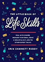 The Little Book of Life Skills: Deal with Dinner, Manage Your Email, Make a Graceful Exit, and 152 Other Expert Tricks PDF