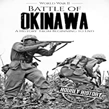 Battle of Okinawa - World War II: A History from Beginning to End (World War 2 Battles, Book 13)