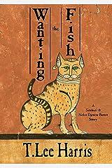 Wanting the Fish: A Sitehuti & Nefer-Djenou-Bastet Tale Kindle Edition