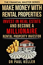 Make Money with Rental Properties: Invest in Real Estate and Become a Millionaire Rental Property Investor (The Financial Master Series Book 2)