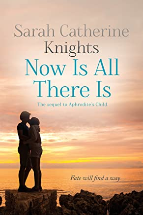 Now Is All There Is: Fate will find a way ... (Aphrodite Book 2) (English Edition)
