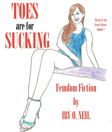 TOES ARE FOR SUCKING (The Irv O. Neil Erotic Library) (English Edition)