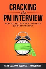 Cracking the PM Interview: How to Land a Product Manager Job in Technology (Cracking the Interview & Career) Kindle Edition