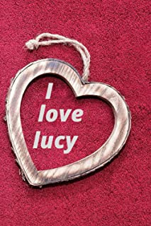 i love lucy: notebook gift for lucy ; A gift journal that expresses my love for you ; perfect 120 lined pages 6*9 size