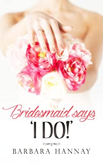 Bridesmaid Says, 'i Do!' (Changing Grooms Book 1)