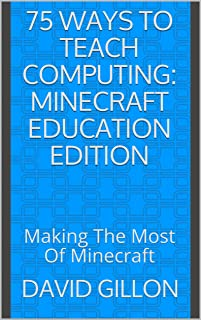 75 Ways To Teach Computing: Minecraft Education Edition: Making The Most Of Minecraft