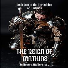 The Reign of Mathias: The Chronicles of Mathias, Book 2