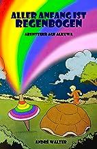 Aller Anfang ist Regenbogen (Abenteuer auf Alkewa 1) (German Edition)