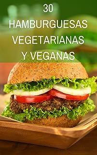 30 Recetas de Hamburguesas Vegetarianas y Veganas: Una
