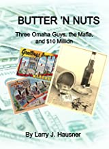 Butter 'n Nuts: Three Omaha Guys, the Mafia and $10 Million