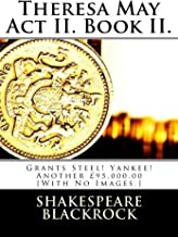 Theresa May Act II. Book II.: Grants Steel! Yankee! Another £95,000.00 [With No Images.]
