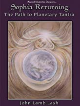 Sophia Returning: The Path To Planetary Tantra With John Lash