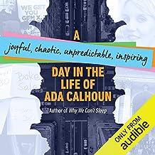 A Joyful, Chaotic, Unpredictable, Inspiring Day in the Life of Ada Calhoun
