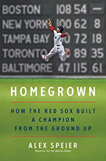 Homegrown: How the Red Sox Built a Champion from the Ground Up