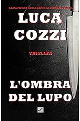 L'OMBRA DEL LUPO (Thriller): Un romanzo poliziesco avvincente, un giallo appassionante tra mistero ed emozioni - La prima indagine di Nick La Torre (Le indagini di Nick La Torre Vol. 1) Formato Kindle