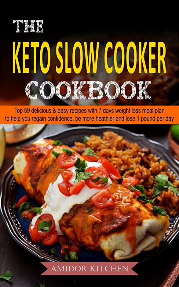 モノグラフ相関する虎The Keto Slow Cooker Cookbook: Top 59 Delicious & Easy Recipes With 7 Days Weight Loss Meal Plan To Help You Regain Confidence, Be More Healthier And Lose ... Diet Cooking Book 4) (English Edition)