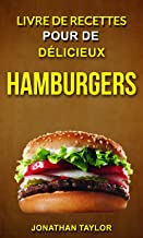 Livre de recettes pour de délicieux hamburgers (Burger Recettes) (French Edition)