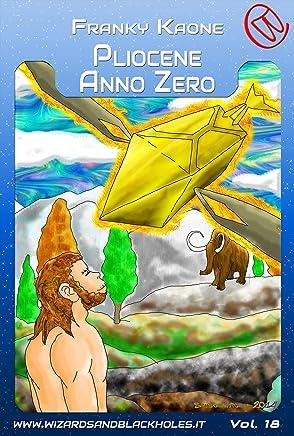 Pliocene anno Zero (Wizards & Blackholes Vol. 18)