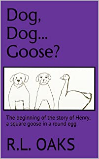 Dog, Dog.Goose?: The beginning of the story of Henry, a square goose in a round egg (Oh, Henry! Book 1)