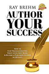 Author Your Success: How To Stop Procrastinating, Write Your First Book & Become A Published Author in 120 Days (Self Publishing Success Series 1) Kindle Edition