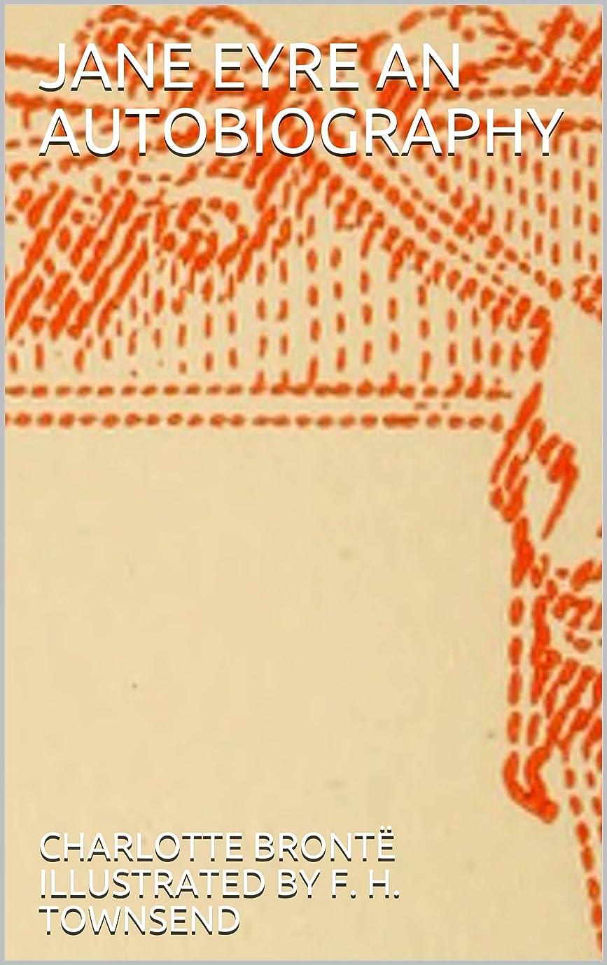 同意復活する合計JANE EYRE AN AUTOBIOGRAPHY (English Edition)
