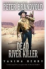 Dead River Killer: A Western Fiction Classic (Yakima Henry Book 8) Kindle Edition