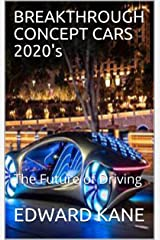 BREAKTHROUGH CONCEPT CARS 2020's: The Future of Driving Kindle Edition
