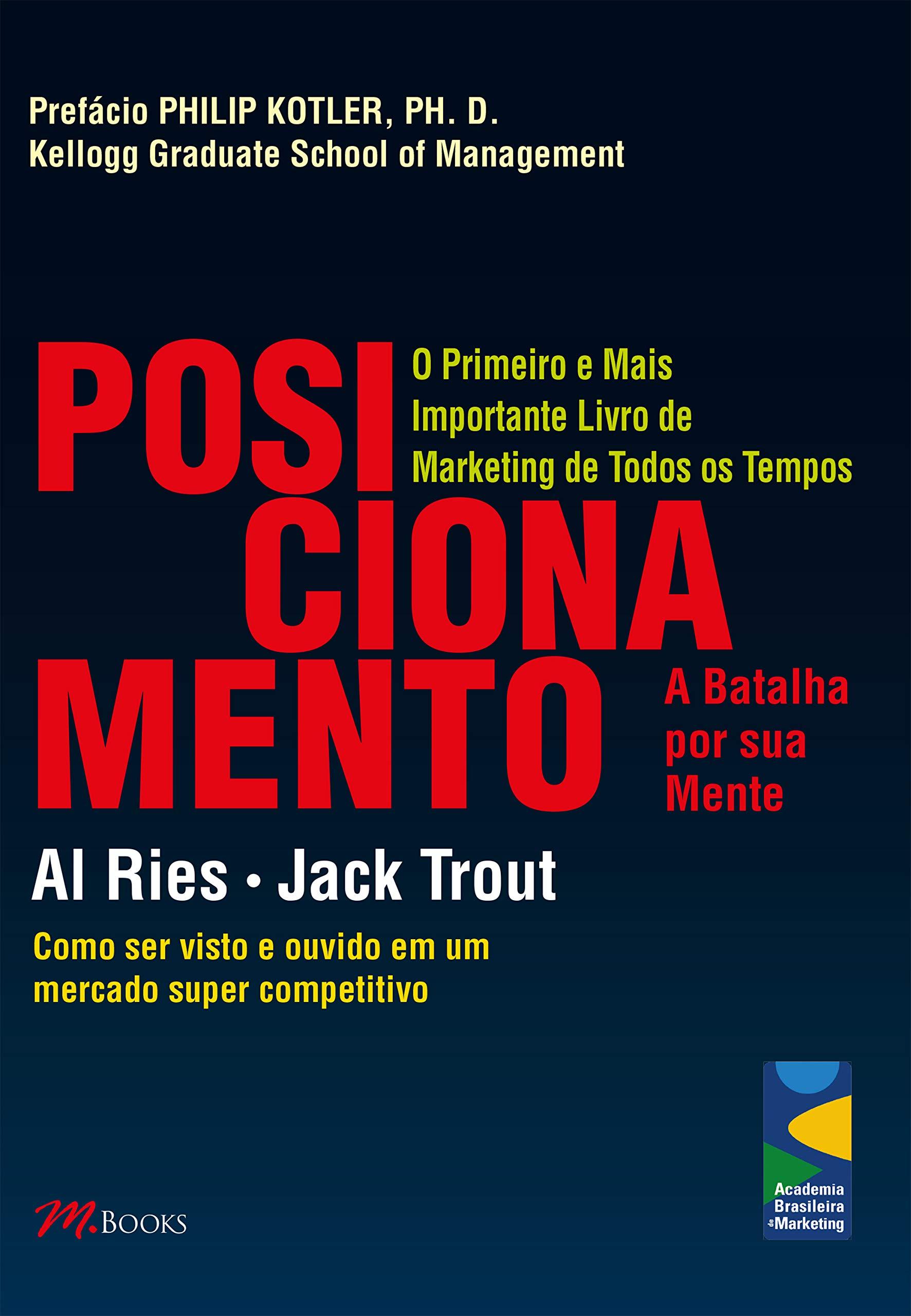 Posicionamento: a batalha por sua mente: Como ser visto e ouvido em um mercado super competitivo (Portuguese Edition)