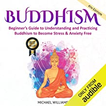 Buddhism: Beginner's Guide to Understanding and Practicing Buddhism to Become Stress & Anxiety Free
