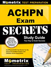 ACHPN Exam Secrets Study Guide: Unofficial ACHPN Test Review for the Advanced Certified Hospice and Palliative Nurse Examination