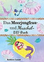 Das Meerjungfrau- und Muschel-DIY-Buch: Kreativideen zu den Themen Muscheln und Nixen (German Edition)