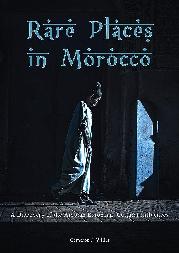 水素どっちモンクRare Places In Morocco: A Discovery of the Arabian European Cultural Influences (English Edition)