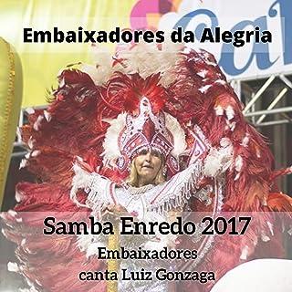 Embaixadores Canta Luiz Gonzaga (Samba Enredo 2017)