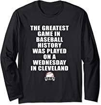 Greatest Game In Baseball Was On A Wednesday In Cleveland Long Sleeve T-Shirt