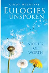Eulogies Unspoken: Stories of Worth Kindle Edition