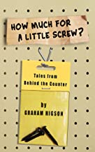 How Much for a Little Screw?: Tales from Behind the Counter (English Edition)