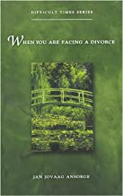 When You Are Facing a Divorce (Difficult Times Series)