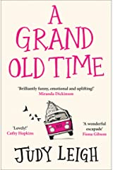 A Grand Old Time: The hilarious and feel good novel: The laugh-out-loud and feel-good romantic comedy with a difference Kindle Edition
