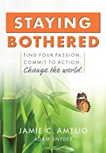 Staying Bothered: Find Your Passion, Commit to Action, Change the World (English Edition)