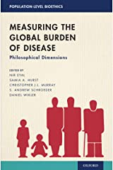 Measuring the Global Burden of Disease: Philosophical Dimensions (POPULATION LEVEL BIOETHICS SERIES) Kindle Edition