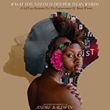 What She Needs Is Deeper Than Words: A Self-Love Reminder For The Empowerment Of Black Women